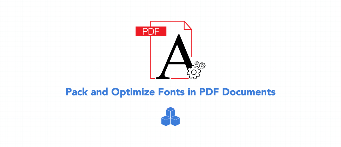 Reduce the file size of your PDF documents by packing the fonts