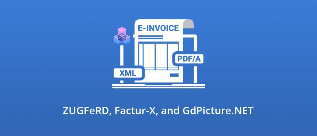 ZUGFeRD, Factur-X, and GdPicture.NET